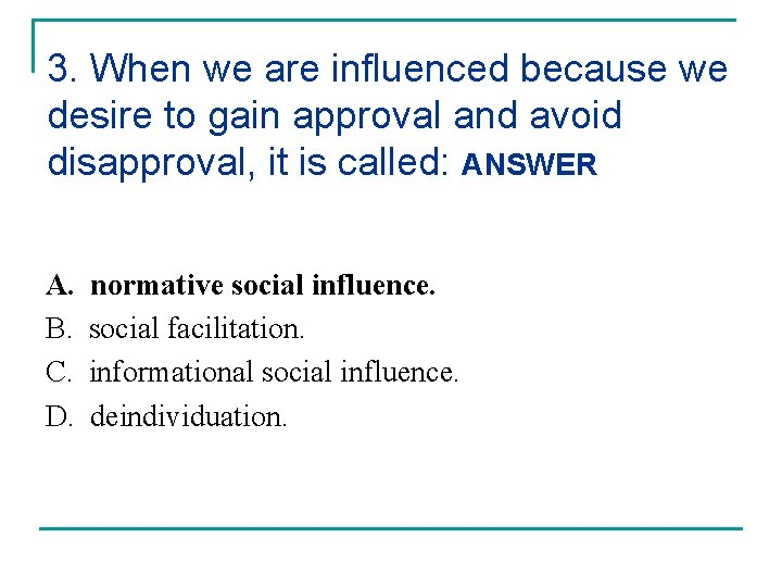 3. When we are influenced because we desire to gain approval and avoid disapproval,