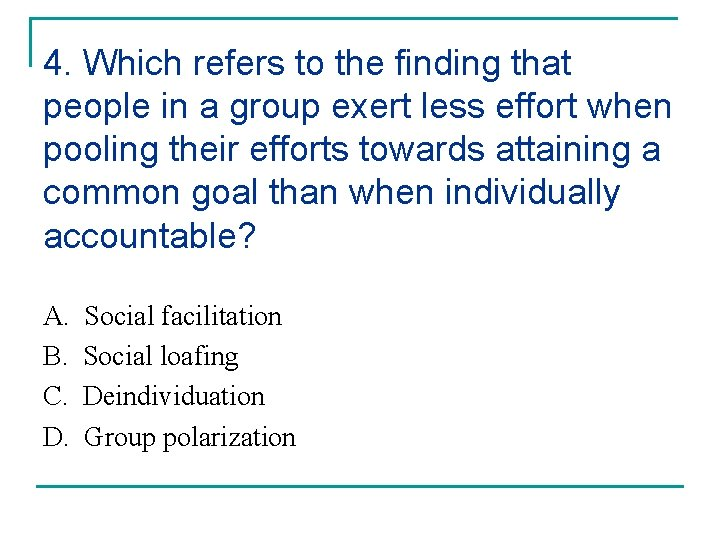 4. Which refers to the finding that people in a group exert less effort