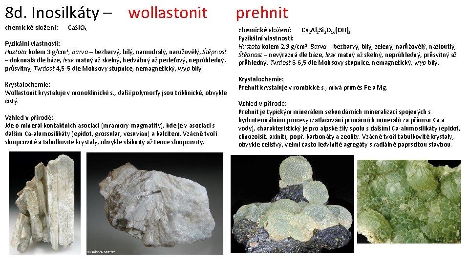 8 d. Inosilkáty – wollastonit chemické složení: Ca. Si. O 3 Fyzikální vlastnosti: Hustota