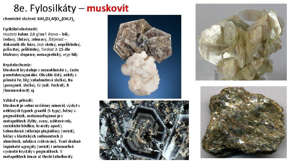 8 e. Fylosilkáty – muskovit chemické složení: KAl 2(Si 3 Al)O 10(OH, F)2 Fyzikální