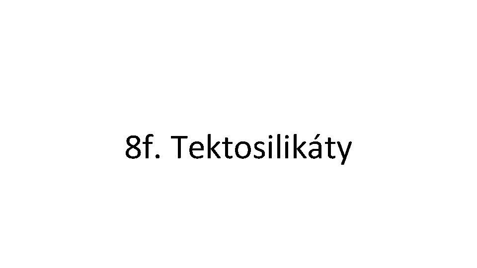 http: //www. pinterest. org 8 f. Tektosilikáty