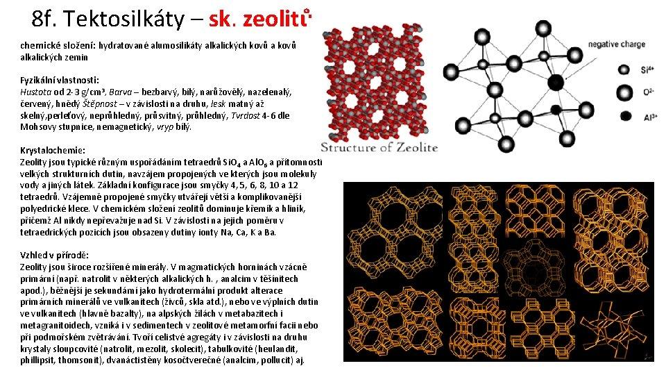 8 f. Tektosilkáty – sk. zeolitů chemické složení: hydratované alumosilikáty alkalických kovů alkalických zemin