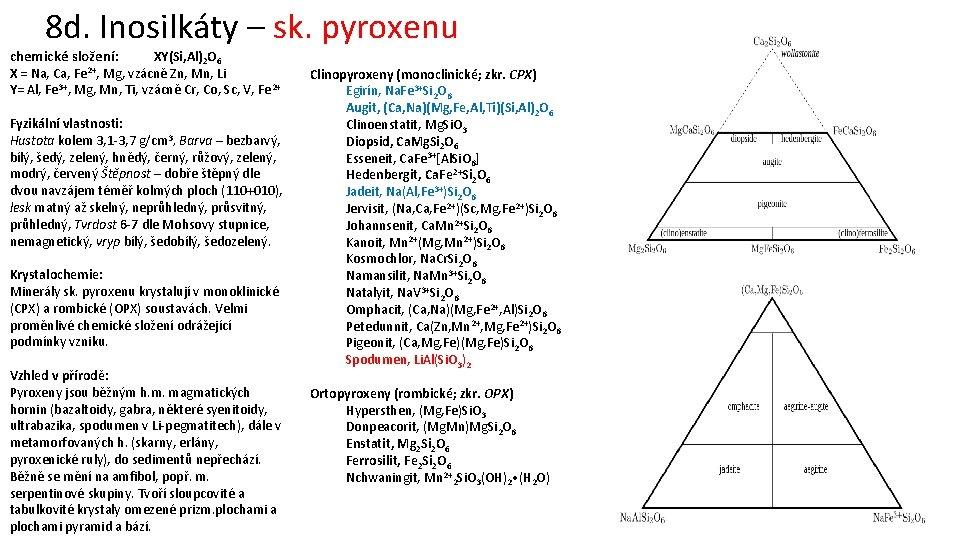 8 d. Inosilkáty – sk. pyroxenu chemické složení: XY(Si, Al)2 O 6 X =