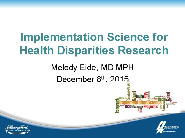 Implementation Science for Health Disparities Research Melody Eide, MD MPH December 8 th, 2015