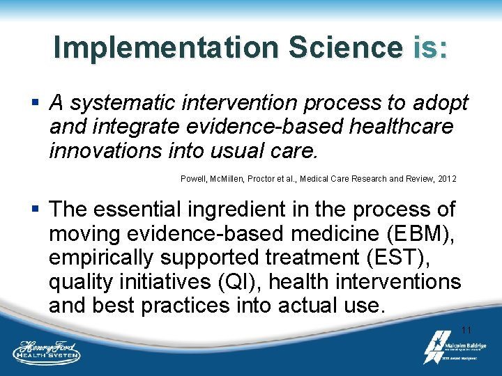 Implementation Science is: § A systematic intervention process to adopt and integrate evidence-based healthcare