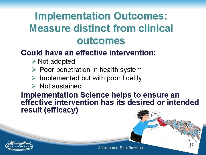 Implementation Outcomes: Measure distinct from clinical outcomes Could have an effective intervention: Ø Not