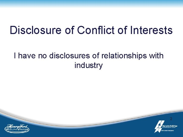 Disclosure of Conflict of Interests I have no disclosures of relationships with industry 2