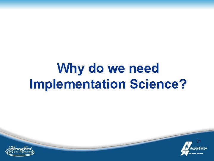 Why do we need Implementation Science? 21