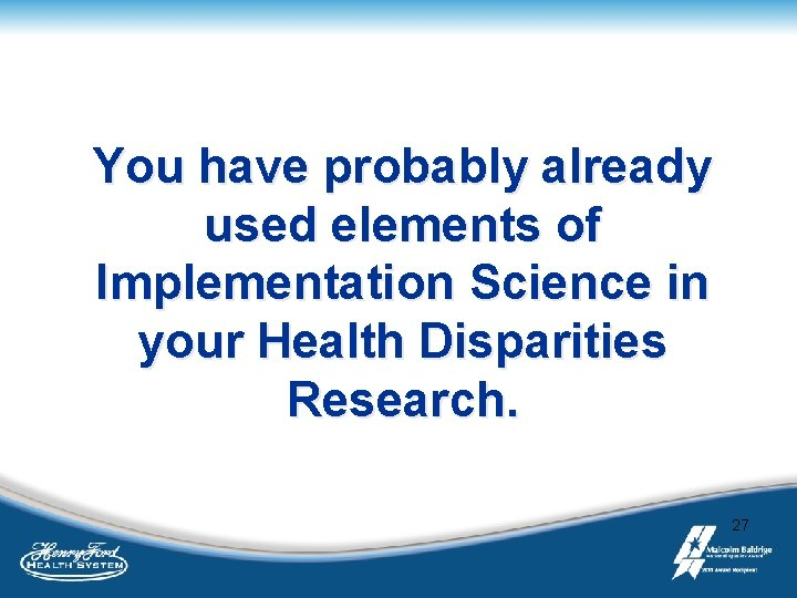 You have probably already used elements of Implementation Science in your Health Disparities Research.