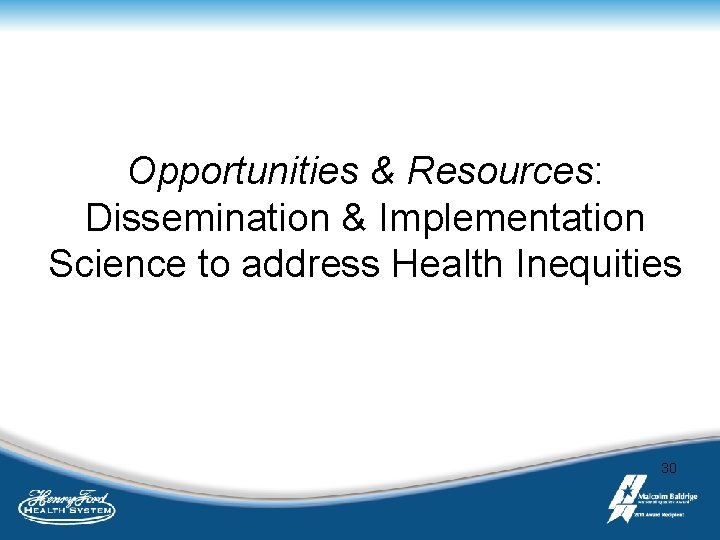 Opportunities & Resources: Dissemination & Implementation Science to address Health Inequities 30