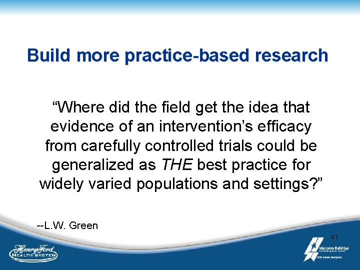 "Build more practice-based research ""Where did the field get the idea that evidence of"
