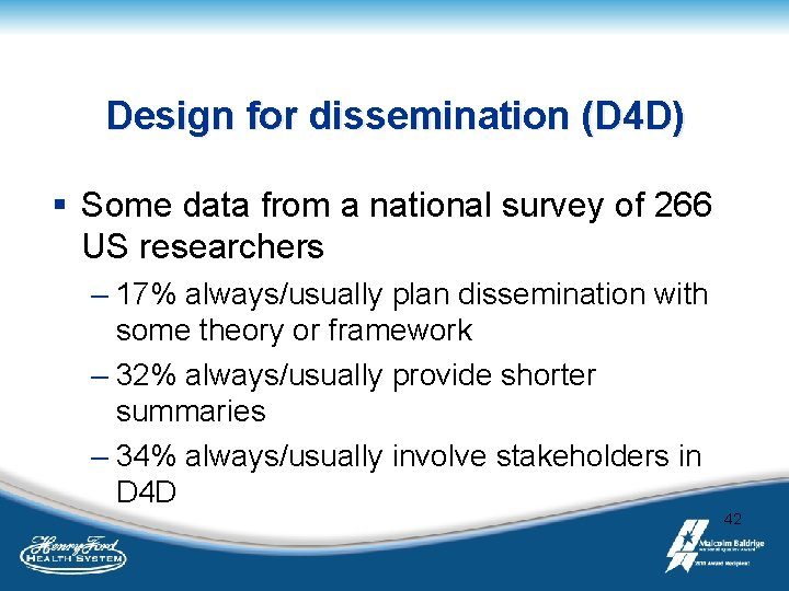 Design for dissemination (D 4 D) § Some data from a national survey of