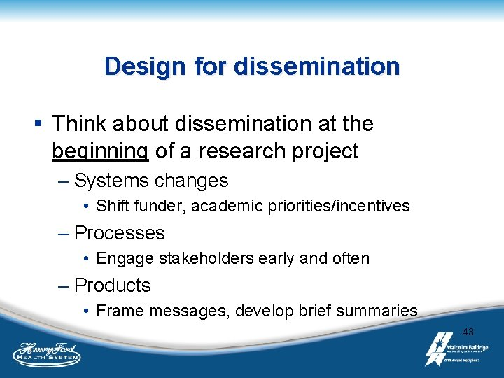 Design for dissemination § Think about dissemination at the beginning of a research project