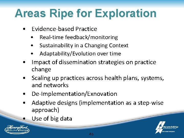 Areas Ripe for Exploration • Evidence-based Practice • Real-time feedback/monitoring • Sustainability in a