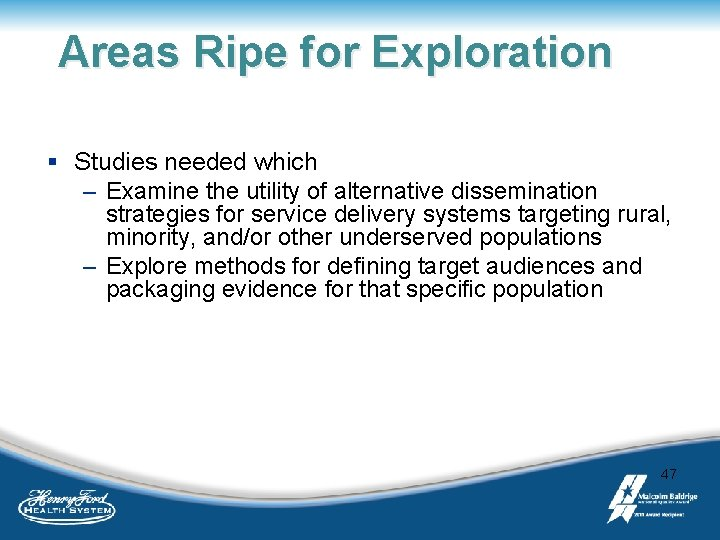 Areas Ripe for Exploration § Studies needed which – Examine the utility of alternative