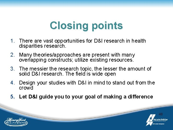 Closing points 1. There are vast opportunities for D&I research in health disparities research.