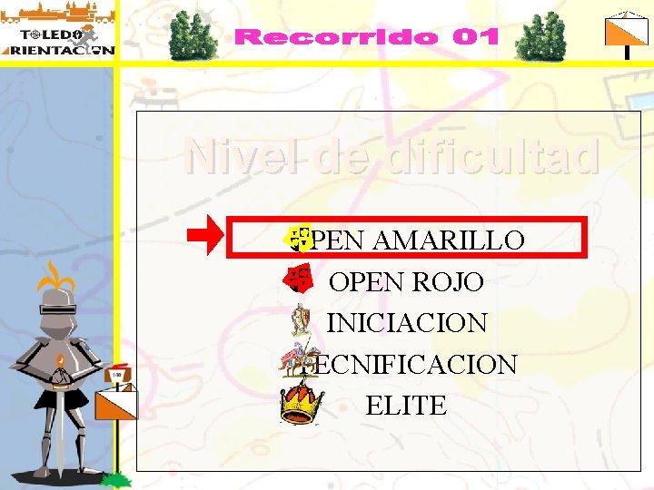 Nivel de dificultad OPEN AMARILLO OPEN ROJO INICIACION TECNIFICACION ELITE