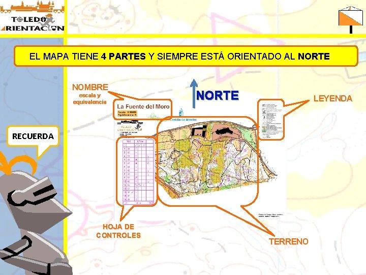 EL MAPA TIENE 4 PARTES Y SIEMPRE ESTÁ ORIENTADO AL NORTE NOMBRE escala y