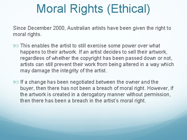 Moral Rights (Ethical) Since December 2000, Australian artists have been given the right to