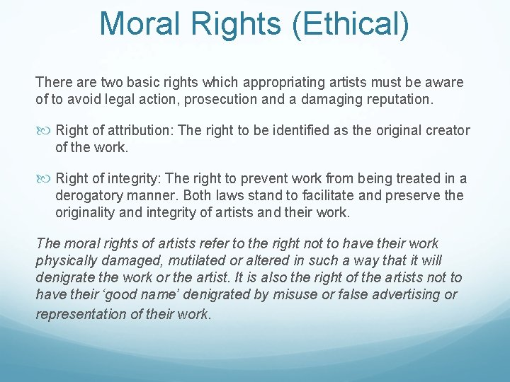 Moral Rights (Ethical) There are two basic rights which appropriating artists must be aware