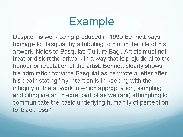 Example Despite his work being produced in 1999 Bennett pays homage to Basquiat by