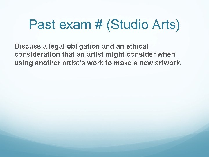 Past exam # (Studio Arts) Discuss a legal obligation and an ethical consideration that