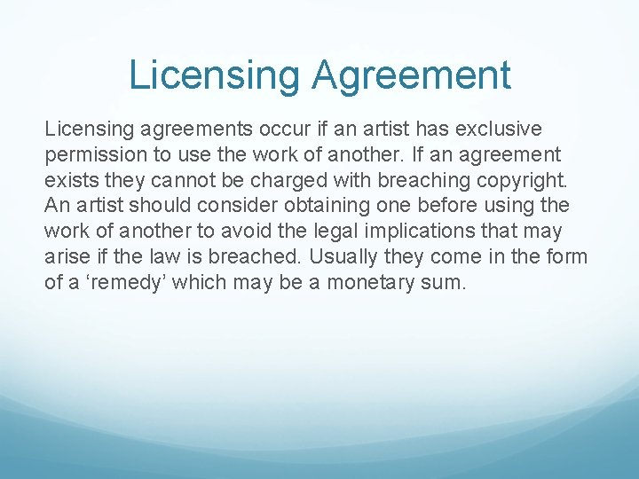 Licensing Agreement Licensing agreements occur if an artist has exclusive permission to use the