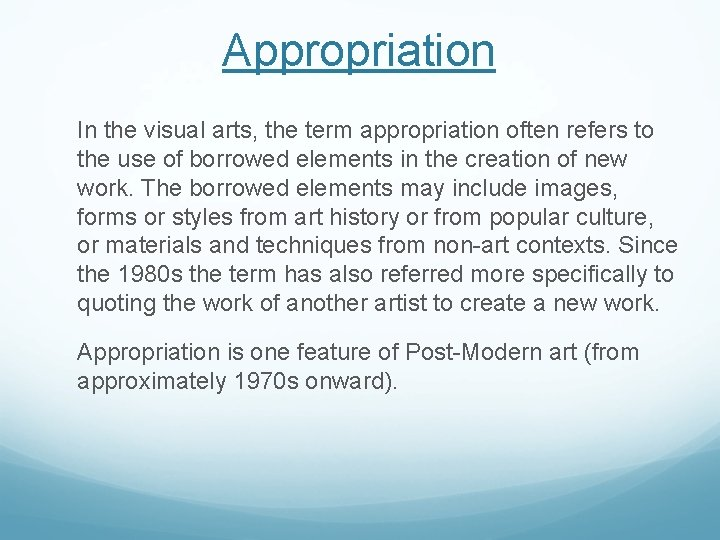 Appropriation In the visual arts, the term appropriation often refers to the use of