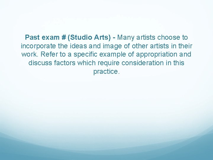 Past exam # (Studio Arts) - Many artists choose to incorporate the ideas and