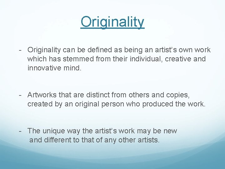 Originality - Originality can be defined as being an artist's own work which has