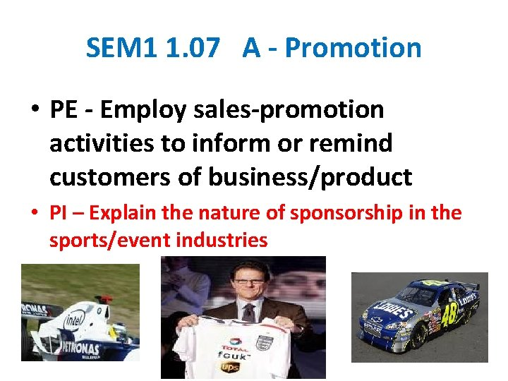 SEM 1 1. 07 A - Promotion • PE - Employ sales-promotion activities to