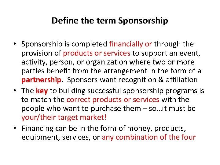Define the term Sponsorship • Sponsorship is completed financially or through the provision of