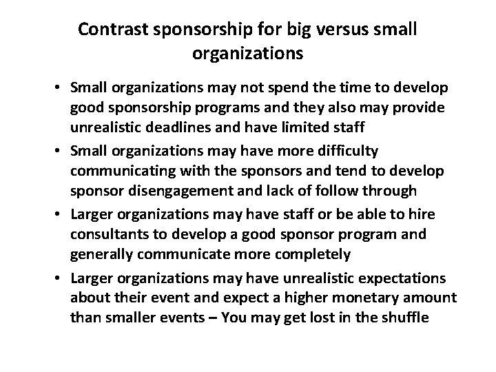 Contrast sponsorship for big versus small organizations • Small organizations may not spend the
