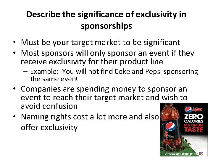 Describe the significance of exclusivity in sponsorships • Must be your target market to