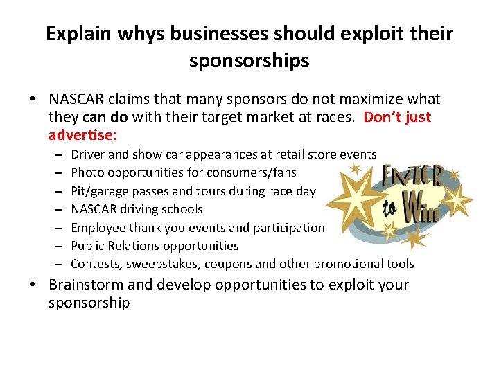 Explain whys businesses should exploit their sponsorships • NASCAR claims that many sponsors do