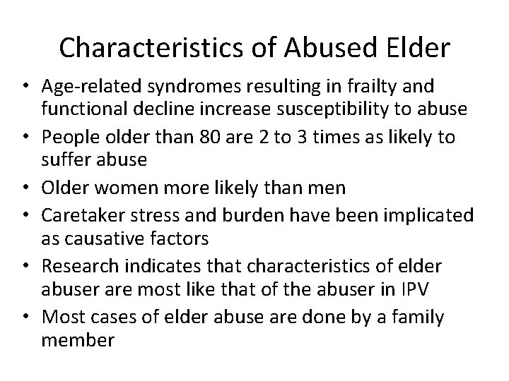 Characteristics of Abused Elder • Age-related syndromes resulting in frailty and functional decline increase