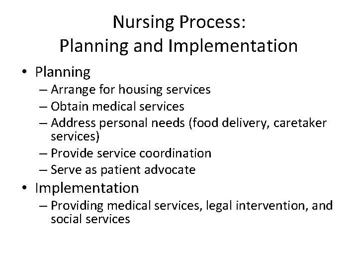 Nursing Process: Planning and Implementation • Planning – Arrange for housing services – Obtain