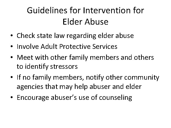 Guidelines for Intervention for Elder Abuse • Check state law regarding elder abuse •