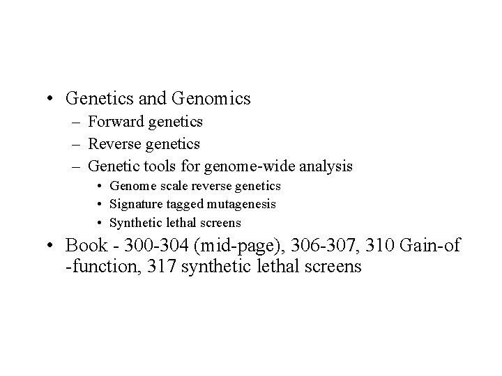 • Genetics and Genomics – Forward genetics – Reverse genetics – Genetic tools