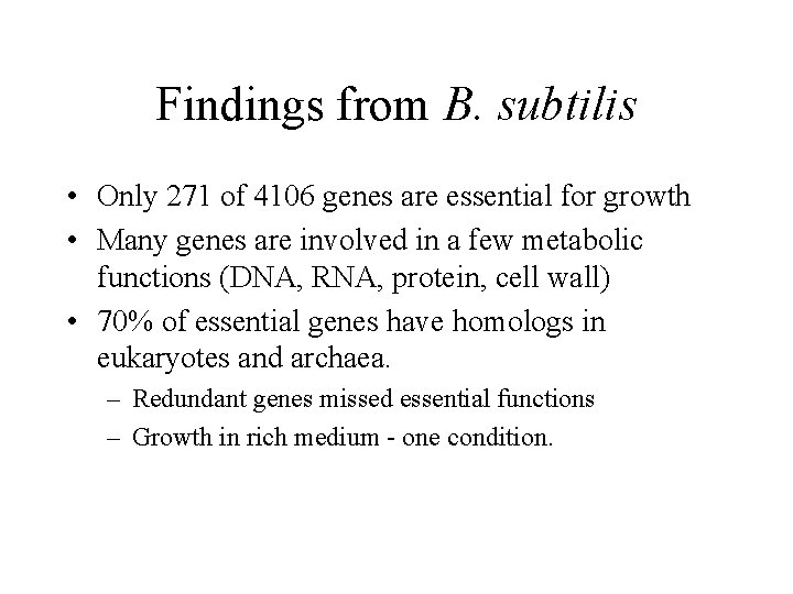 Findings from B. subtilis • Only 271 of 4106 genes are essential for growth