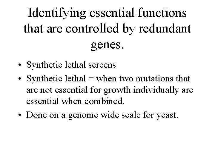 Identifying essential functions that are controlled by redundant genes. • Synthetic lethal screens •