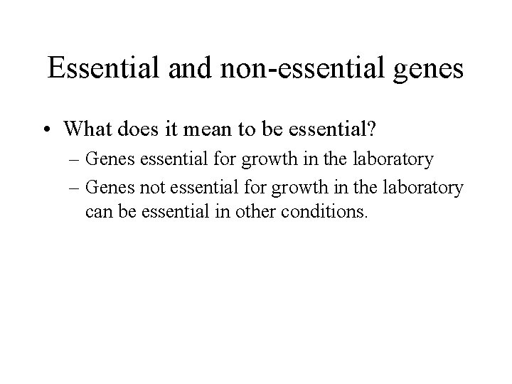Essential and non-essential genes • What does it mean to be essential? – Genes