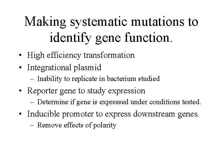 Making systematic mutations to identify gene function. • High efficiency transformation • Integrational plasmid