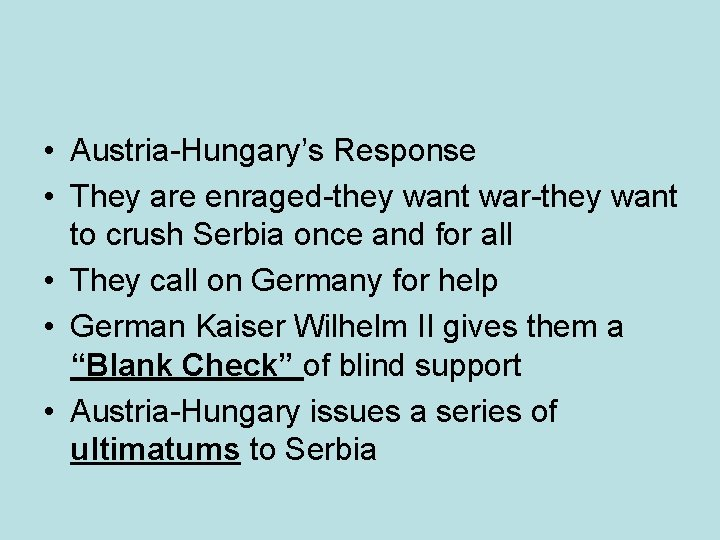 • Austria-Hungary's Response • They are enraged-they want war-they want to crush Serbia