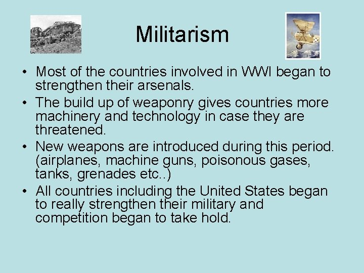 Militarism • Most of the countries involved in WWI began to strengthen their arsenals.