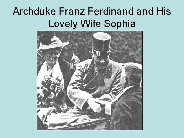 Archduke Franz Ferdinand His Lovely Wife Sophia