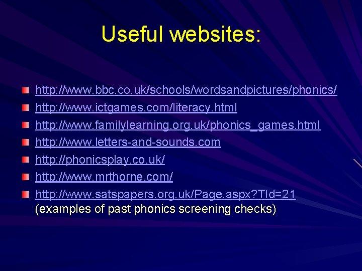 Useful websites: http: //www. bbc. co. uk/schools/wordsandpictures/phonics/ http: //www. ictgames. com/literacy. html http: //www.
