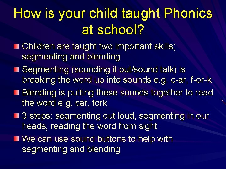 How is your child taught Phonics at school? Children are taught two important skills;
