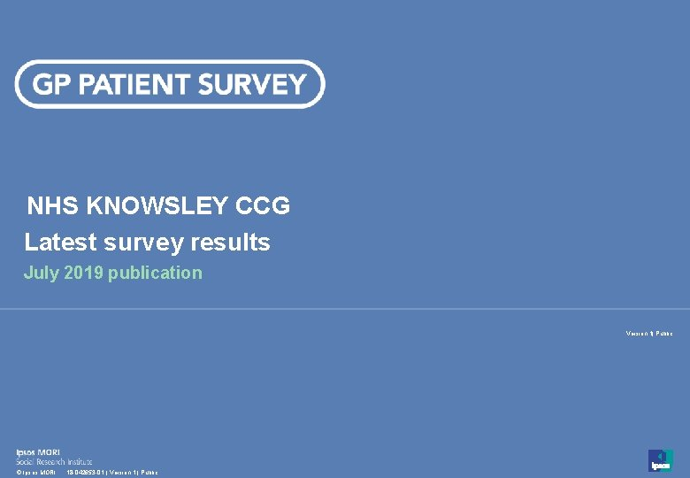 NHS KNOWSLEY CCG Latest survey results July 2019 publication Version 1| Public 1 ©