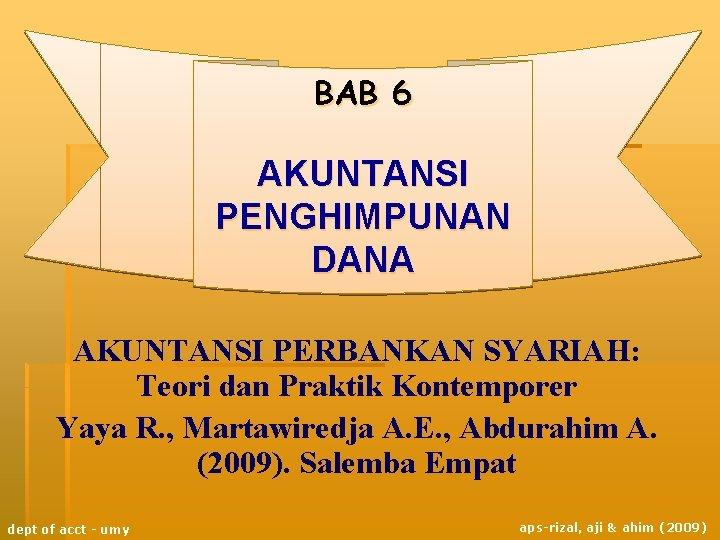 BAB 6 AKUNTANSI PENGHIMPUNAN DANA AKUNTANSI PERBANKAN SYARIAH: Teori dan Praktik Kontemporer Yaya R.